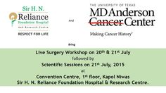 Sir H. N. Reliance Foundation Hospital and Research Centre & University of Texas MD Anderson Cancer Center bring Live Surgery Workshop on 20th & 21st July followed by Scientific Session on 21st July, 2015 at Convention Centre, 1st Floor, Kapol Niwas, Sir H. N. Reliance Foundation Hospital and Research Centre.  Follow @RFHospital & @mdandersoncc