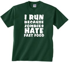 I run because ZOMBIES hate fast food! Great shirt for a runner! Fast Shipping