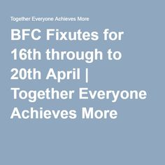 BFC Fixutes for 16th through to 20th April | Together Everyone Achieves More