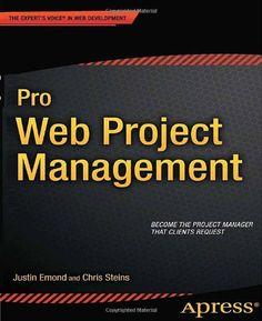 Pro Web Project Management (Expert's Voice in Web Development) by Justin Emond. Save 8 Off!. $27.74. Publisher: Apress; 1 edition (November 30, 2011). Publication: November 30, 2011. Edition - 1