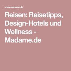 Reisen: Reisetipps, Design-Hotels und Wellness - Madame.de