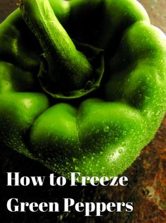 How to Freeze Green Peppers without them clumping in your freezer later !