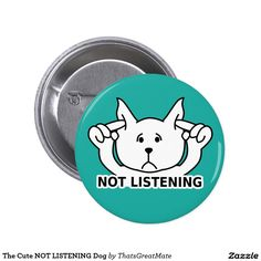 The Cute NOT LISTENING Dog 6 Cm Round Badge