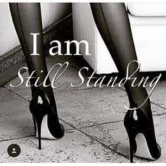 I am still standing, troughout everyhing.