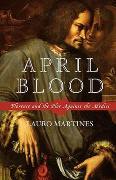 April Blood: Florence and the Plot against the Medici — previous pinner: If you love Florence, Italy and its history, I highly recommend this book. It reads much more like a historical murder mystery (fascinating and highly gory); a page-turner!