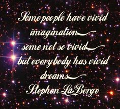 Lucid Dream Quotes: Some people have vivid imagination, some not so vivid, but everybody has vivid dreams