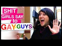 Shit Girls Say to Gay Guys