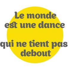 Le monde est une dance qui ne tient pas debout (Artiste : Soane / citation chanson : conquistador / album : sens interdit)