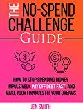 Free Kindle Book -   The No-Spend Challenge Guide: How to Stop Spending Money Impulsively, Pay off Debt Fast, & Make Your Finances Fit Your Dreams Check more at http://www.free-kindle-books-4u.com/business-moneyfree-the-no-spend-challenge-guide-how-to-stop-spending-money-impulsively-pay-off-debt-fast-make-your-finances-fit-your-dreams/