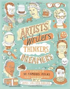 Artists, Writers, Thinkers, Dreamers: Portraits of Fifty Famous Folks & All Their Weird Stuff: James Gulliver Hancock: 9781452114569: Amazon.com: Books
