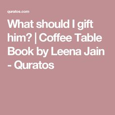 What should I gift him? Coffee Table Books, My Coffee, Gifts For Him, My Coffee Shop