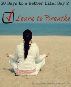 a Lazy Girl: 30 Days to a Better Life: Day 2, Learn to Breathe