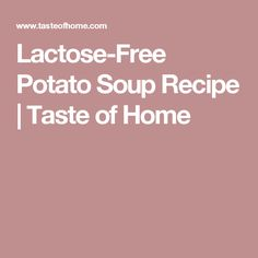 Lactose-Free Potato Soup Recipe | Taste of Home