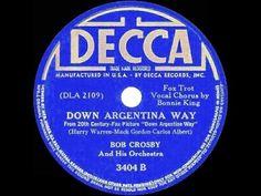 1940 Bob Crosby - Down Argentina Way (Bonnie King, vocal) - YouTube