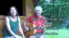 Blue Bayou-Lago Azul #### ZartCore-Duo Aurelia&Max (T+M: Roy Orbison)