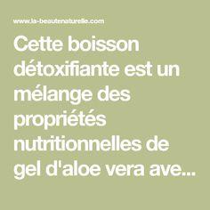 Cette boisson détoxifiante est un mélange des propriétés nutritionnelles de gel d'aloe vera avec d'autres ingrédients tels que le citron, la menthe et le curcuma.