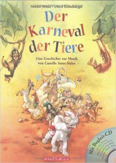 Der Karneval der Tiere: Eine Geschichte zur Musik von Camille Saint-Saëns mit CD Musikalisches Bilderbuch mit CD: Amazon.de: Marko Simsa, Doris Eisenburger: Bücher