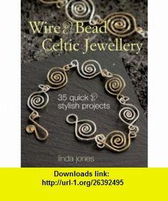 Wire and Bead Celtic Jewellery (9781904991557) Linda Jones , ISBN-10: 1904991556  , ISBN-13: 978-1904991557 ,  , tutorials , pdf , ebook , torrent , downloads , rapidshare , filesonic , hotfile , megaupload , fileserve