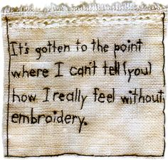 Iviva Olenick -- It's gotten to the point where I can't tell you how I really feel without embroidery Embroidery Applique, Cross Stitch Embroidery, Embroidery Patterns, Beaded Embroidery, Textile Fiber Art, Textile Artists, Contemporary Embroidery, Fabric Journals, Art Brut