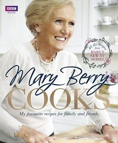 Mary Berry Cooks: Recipes from Mary's brilliant new book and TV series