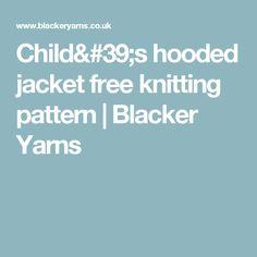 Child's hooded jacket free knitting pattern   Blacker Yarns