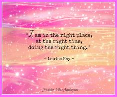 Right place, right time Happy Thoughts, Positive Thoughts, Positive Vibes, Positive Mantras, Daily Positive Affirmations, Motivational Quotes For Success, Inspirational Quotes, Louise Hay Quotes, Louise Hay Affirmations