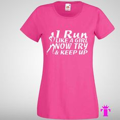 Womens Fit T Shirts I RUN LIKE A GIRL NOW TRY & KEEP UP Funny Sports,Top gift