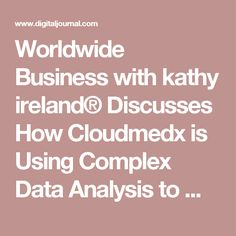 Worldwide Business with kathy ireland® Discusses How Cloudmedx is Using Complex Data Analysis to Make a Difference in Healthcare - Press Release - Digital Journal