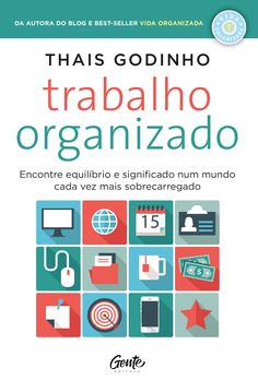 """Livro """"Trabalho Organizado"""" (2018), de Thais Godinho, fala sobre como encontrar significado em um mundo tomado pela sobrecarga."""