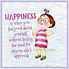 HAPPINESS is when you feel good about yourself without feeling the need for anyone else's approval. https://www.facebook.com/UpsDownsRoundabouts/photos/a.497497433618335.122200.497300140304731/1407533369281399/?type=3&theater