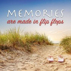 I'm ready to make some new memories...in my flip flops!