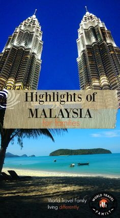 Highlights of Malaysia for Families. Things to do , places to see in Malaysia with kids. Family travel in Malaysia.