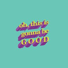 Oh, this is gonna be good by Alex Kleman (@artsyalexx) • Instagram #type #typography #design #good #motivation #positive #quote #font