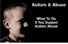What to do if you Suspect Abuse of your Autistic Child http://www.autismdailynewscast.com/what-to-do-if-you-suspect-abuse-of-your-autistic-child/1741/laurel-joss/