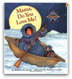 Mama, Do You Love Me?    Explore the Inuit culture with this wonderful book. Set in Alaska, there are loads of learning opportunities after finishing this book. You'll read the story of an Alaskan girl and her mother as she tests her independence, yet holds tight to her mother's love.