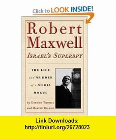 Robert Maxwell, Israels Superspy The Life and Murder of a Media Mogul Gordon Thomas, Martin Dillon , ISBN-10: 0786710780  ,  , ASIN: B001G7RC98 , tutorials , pdf , ebook , torrent , downloads , rapidshare , filesonic , hotfile , megaupload , fileserve