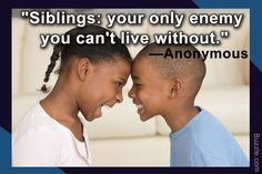 Not everyone gets the privilege of growing up with siblings. Although not always in perfect harmony, there are wonderful quotes and sayings about siblings to salute this everlasting bond.