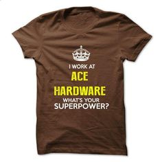 I Work At Ace Hardware . Whats Your Superpower? #tee #clothing. ORDER NOW => https://www.sunfrog.com/No-Category/I-Work-At-Ace-Hardware-Whats-Your-Superpower.html?id=60505