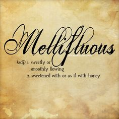Mellifluous - my favorite word in the English language.
