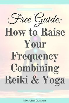 Guide: How to Raise Your Frequency With Reiki + Yoga
