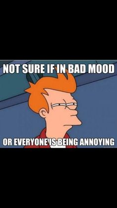 Fry sums up my bad mood