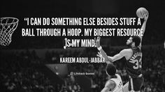 """I can do something else besides stuff a ball through a hoop. My biggest resource is my mind."" - Kareem Abdul-Jabbar #quote #lifehack #kareemabduljabbar"