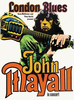 John Mayall--British blues mentor to Eric Clapton, Mick Taylor and Peter Green. Just try to define British rock without John Mayall. Rock Posters, Band Posters, Blues Rock, Art Music, Music Artists, Arte Punk, John Mayall, Cover Art, Vintage Concert Posters