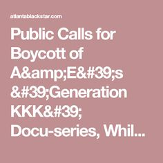 Public Calls for Boycott of A&E's 'Generation KKK' Docu-series, While Network Head Maintains 'We Stand Against Hate' - Atlanta Black Star