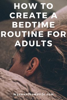 Create a bedtime routine for adults. Try a night-time routine for better sleep so you can wake up refreshed and ready to face the day.