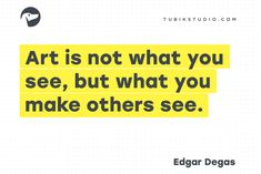 """My answer on Quora to: What is a better way of presenting an image or text? """"Art is not what you see, but what you make others see."""" ~ Edgar Degas"""