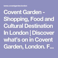 Covent Garden - Shopping, Food and Cultural Destination In London | Discover what's on in Covent Garden, London. From restaurants, pubs & cocktail bars to high street & designer shopping, there's something for all the family.