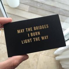 May the bridges I burn light the way. @TimFerriss