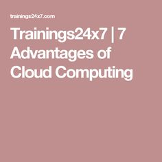 Trainings24x7 | 7 Advantages of Cloud Computing