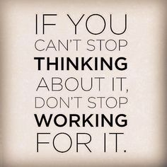 If you cannot stop thinking of a healthy body, do not stop working for it! #motivation